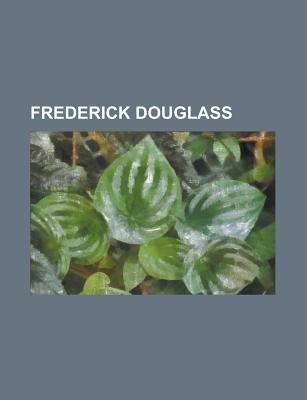 Frederick Douglass - Douglass (Washington, D.C.), Frederick Douglass Academy, Frederick Douglass High School (Baltimore,...