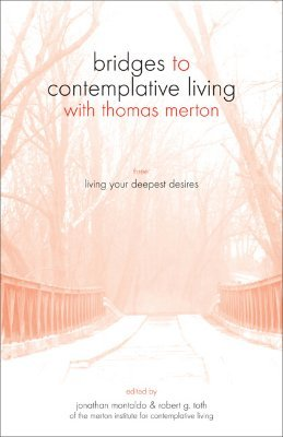 Living Your Deepest Desires (Paperback): Jonathan Montaldo, Robert G. Toth