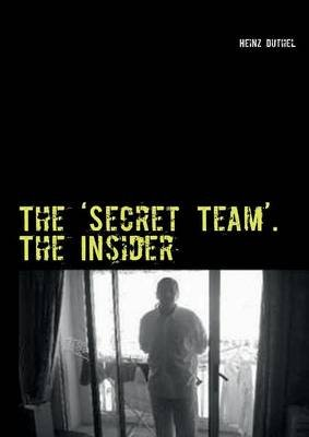 The 'Secret Team'. the Insider (Paperback): Heinz Duthel