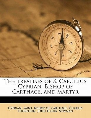 The Treatises of S. Caecilius Cyprian, Bishop of Carthage, and Martyr Volume 3 (Paperback): Saint Bishop of Carthage Cyprian