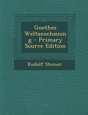 Goethes Weltanschauung - Primary Source Edition (English, German, Paperback): Rudolf Steiner