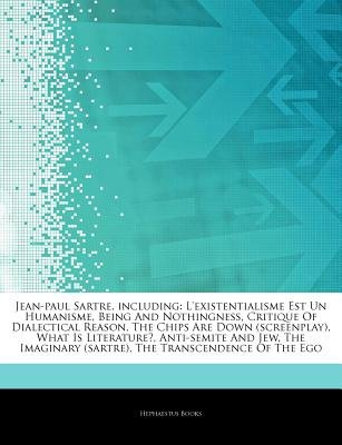 Articles on Jean-Paul Sartre, Including - L'Existentialisme Est Un Humanisme, Being and Nothingness, Critique of...