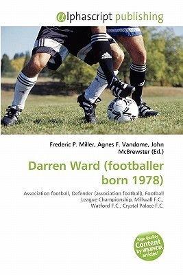Darren Ward (Footballer Born 1978) (Paperback): Frederic P. Miller, Agnes F. Vandome, John McBrewster