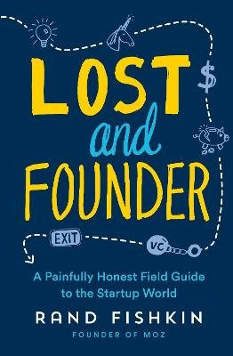 Lost and Founder - A Painfully Honest Field Guide to the Startup World (Paperback): Rand Fishkin