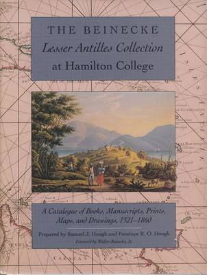 The Beinecke Lesser Antilles Collection at Hamilton College - A Catalogue of Books, Manuscripts, Prints, Maps and Drawings,...