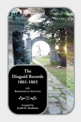 The Diuguid Records, 1861-1865, and Biographical Sketches (Paperback, illustrated edition): Jerald H. Markham, Jerry H. Markham