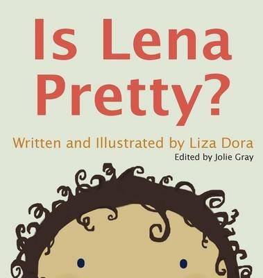Is Lena Pretty? (Hardcover): Liza Dora
