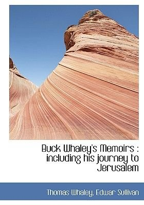 Buck Whaley's Memoirs - Including His Journey to Jerusalem (Hardcover): Thomas Whaley, Edwar Sullivan