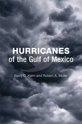 Hurricanes of the Gulf of Mexico (Hardcover): Barry D. Keim, Robert A Muller