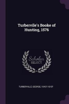 Turbervile's Booke of Hunting, 1576 (Paperback): George Turberville