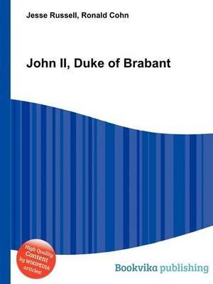 John II, Duke of Brabant (Paperback): Jesse Russell, Ronald Cohn