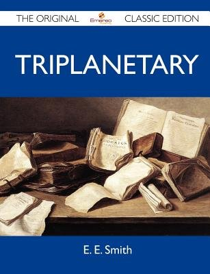 Triplanetary - The Original Classic Edition (Paperback): E.E. Smith