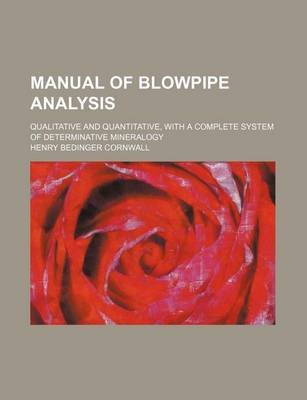 Manual of Blowpipe Analysis; Qualitative and Quantitative, with a Complete System of Determinative Mineralogy (Paperback):...