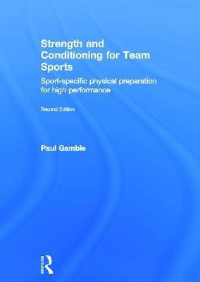 Strength and Conditioning for Team Sports - Sport-Specific Physical Preparation for High Performance, Second Edition...
