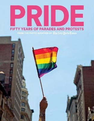 PRIDE - Fifty Years of Parades and Protests from the Photo Archives of the New York Times (Hardcover):
