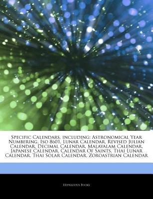 Specific Calendars, Including - Astronomical Year Numbering, ISO 8601, Lunar Calendar, Revised Julian Calendar, Decimal...