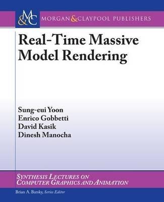 Real-time Massive Model Rendering (Paperback): Sung-Eui Yoon, Enrico Gobbetti, David Kasik, Dinesh Manocha