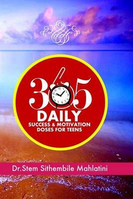 365 Daily Success & Motivation Doses for Teens (Paperback): Dr Stem Sithembile Mahlatini