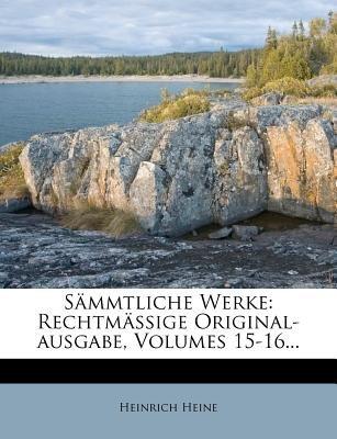 Sammtliche Werke - Rechtmassige Original-Ausgabe, Volumes 15-16... (German, Paperback): Heinrich Heine