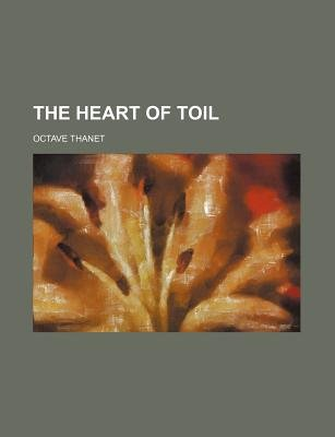 The Heart of Toil (Paperback): Octave Thanet