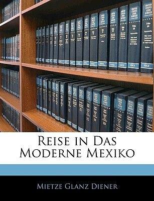 Reise in Das Moderne Mexiko (English, German, Paperback): Mietze Glanz Diener
