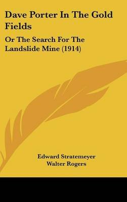 Dave Porter in the Gold Fields - Or the Search for the Landslide Mine (1914) (Hardcover): Edward Stratemeyer
