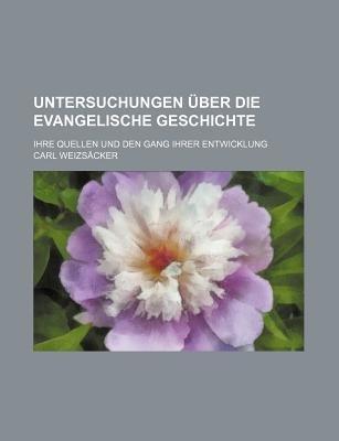 Untersuchungen Uber Die Evangelische Geschichte; Ihre Quellen Und Den Gang Ihrer Entwicklung (English, German, Paperback): Carl...