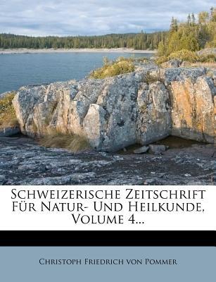 Schweizerische Zeitschrift Fur Natur- Und Heilkunde, Volume 4... (English, German, Paperback): Christoph Friedrich Von Pommer