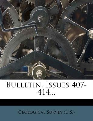 Bulletin, Issues 407-414... (Paperback): US Geological Survey Library