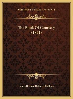 The Book of Courtesy (1841) the Book of Courtesy (1841) (Hardcover): J. O Halliwell-Phillipps