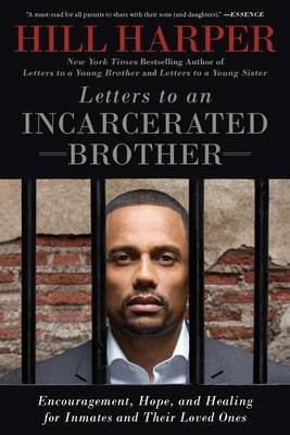 Letters to an Incarcerated Brother - Encouragement, Hope, and Healing for Inmates and Their Loved Ones (Paperback): Hill Harper