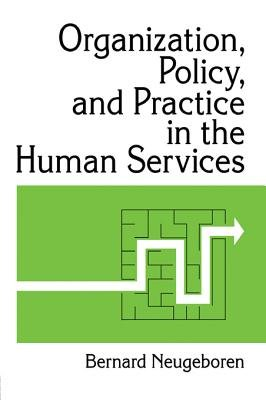 Organization, Policy, and Practice in the Human Services (Electronic book text): Bernard Neugeboren, Simon Slavin