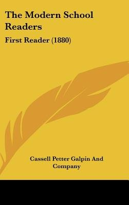 The Modern School Readers - First Reader (1880) (Hardcover): Cassell Petter Galpin and Company, Petter Galpin & Co