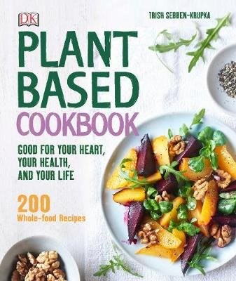Plant-Based Cookbook - Good for your Heart, your Health, and your Life (Hardcover): Trish Sebben-Krupka