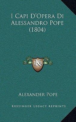 I Capi D'Opera Di Alessandro Pope (1804) (English, Italian, Paperback): Alexander Pope