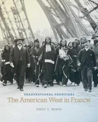 Transnational Frontiers - The American West in France (Hardcover): Emily C Burns