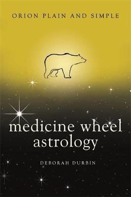 Medicine Wheel Astrology, Orion Plain and Simple (Paperback): Deborah Durbin