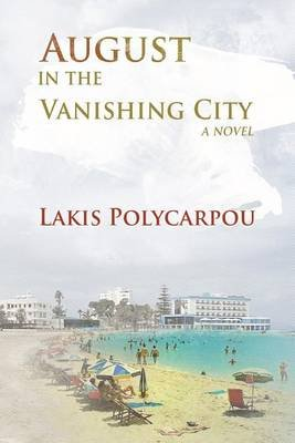 August in the Vanishing City (Paperback): Lakis Polycarpou