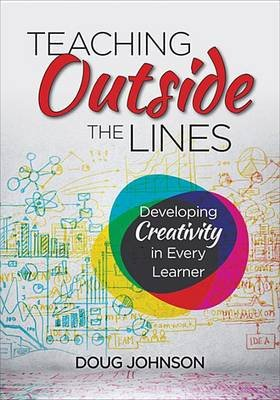 Teaching Outside the Lines - Developing Creativity in Every Learner (Electronic book text): Douglas A. Johnson