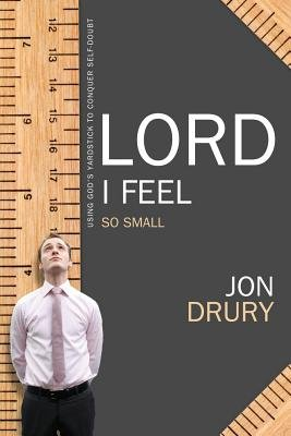 Lord, I Feel So Small (Paperback): Jon Drury