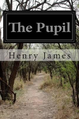 The Pupil (Paperback): Henry James