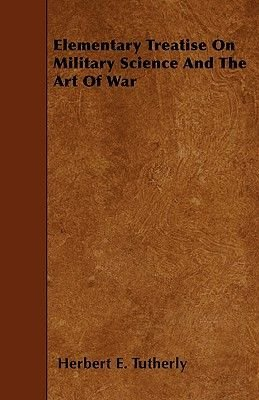Elementary Treatise On Military Science And The Art Of War (Paperback): Herbert E. Tutherly