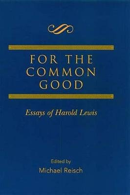 For the Common Good - Essays of Harold Lewis (Electronic book text): Michael Reisch