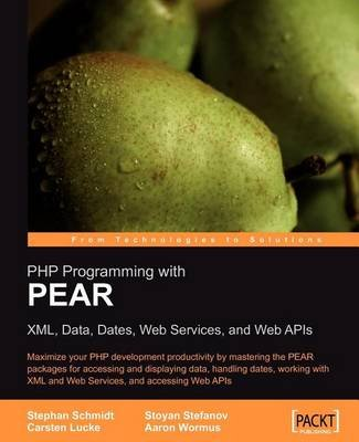 PHP Programming with Pear: XML, Data, Dates, Web Services, and Web APIs (Electronic book text): Stephen Schmidt, Stoyan...