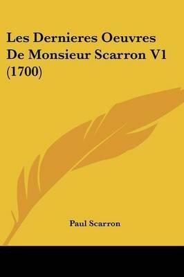Les Dernieres Oeuvres de Monsieur Scarron V1 (1700) (English, French, Paperback): Paul Scarron