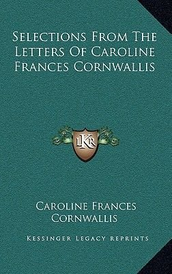 Selections from the Letters of Caroline Frances Cornwallis (Hardcover): Caroline Frances Cornwallis
