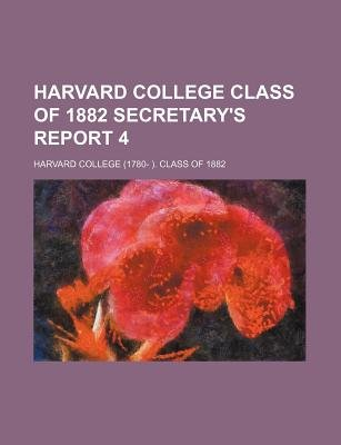 Harvard College Class of 1882 Secretary's Report 4 (Paperback): Harvard College Class Of