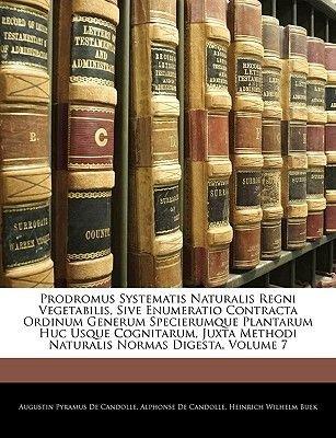 Prodromus Systematis Naturalis Regni Vegetabilis, Sive Enumeratio Contracta Ordinum Generum Specierumque Plantarum Huc Usque...