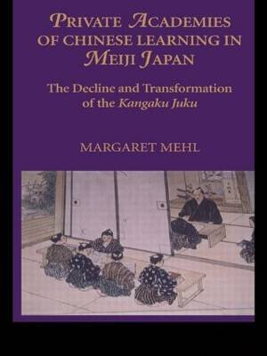 Private Academies of Chinese Learning in Meiji Japan - The Decline and Transformation of the Kanguku Juku (Hardcover): Margaret...