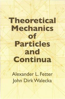 Theoretical Mechanics of Particles and Continua (Electronic book text): Alexander L. Fetter, John Dirk Walecka